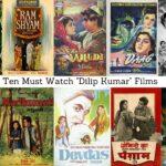 """Ten Must Watch """"Dilip Kumar' Films"""